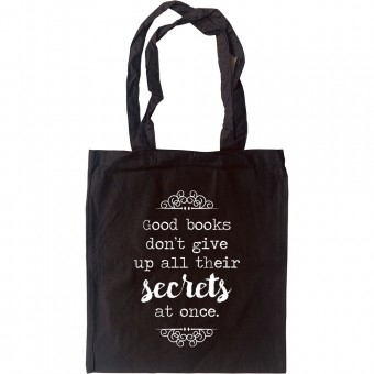 Good Books Don't Give Up All Their Secrets Tote Bag