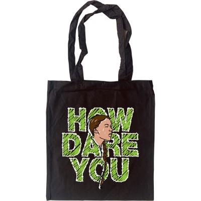 Greta Thunberg: How Dare You Tote Bag