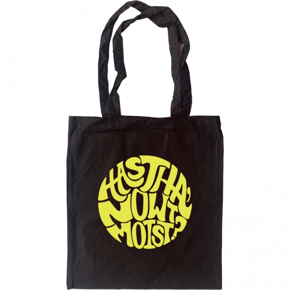 Has Tha Nowt Moist? Tote Bag