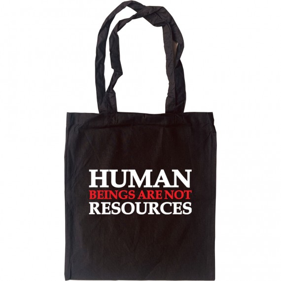 Human Beings Are Not Resources Tote Bag