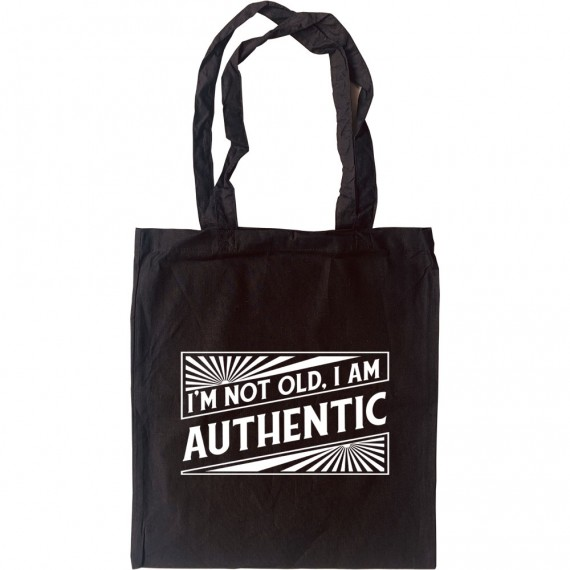 I'm Not Old. I Am Authentic Tote Bag