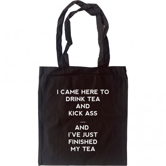 I Came Here To Drink Tea And Kick Ass... Tote Bag