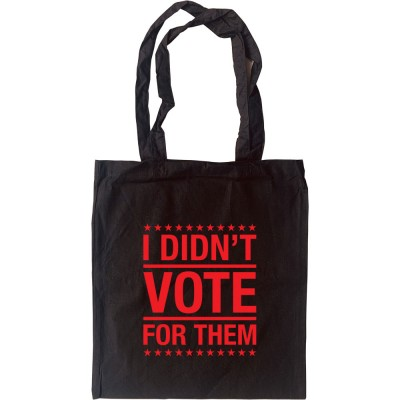 I Didn't Vote For Them Tote Bag