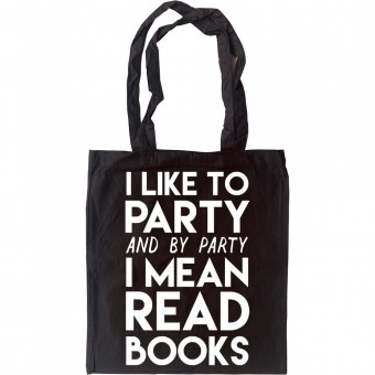 I Like To Party (and by party I mean read books) Tote Bag