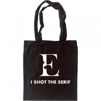 I Shot The Serif Tote Bag