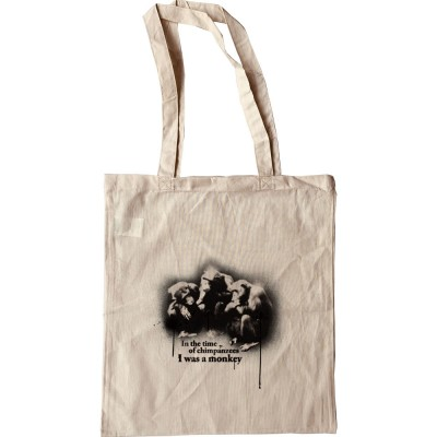 In The Time Of Chimpanzees I Was A Monkey Tote Bag