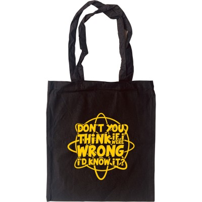 Don't You Think If I Were Wrong I'd Know It? Tote Bag