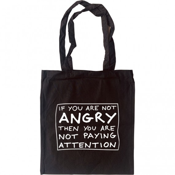 If You Are Not Angry Then You Are Not Paying Attention Tote Bag