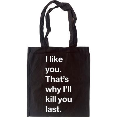 I Like You. That's Why I'll Kill You Last Tote Bag