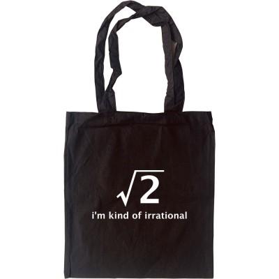 I'm Kind Of Irrational Tote Bag
