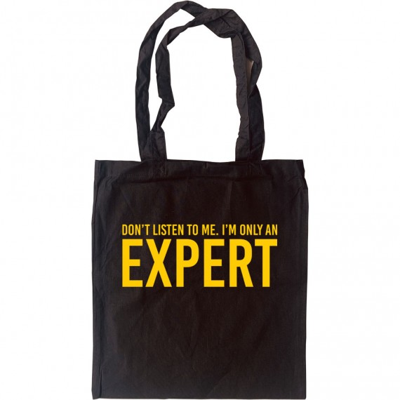 Don't Listen To Me. I'm Only An Expert Tote Bag