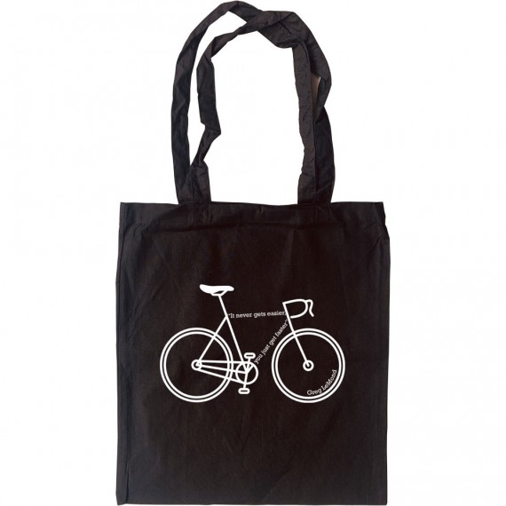 It Never Gets Easier... You Just Get Faster Tote Bag