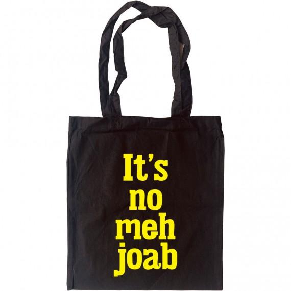 It's No Meh Joab Tote Bag