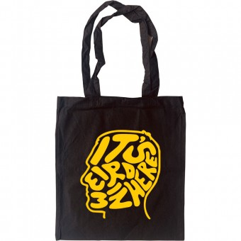 It's Weird In Here Tote Bag