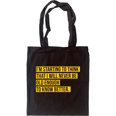 I Will Never Be Old Enough To Know Better Tote Bag