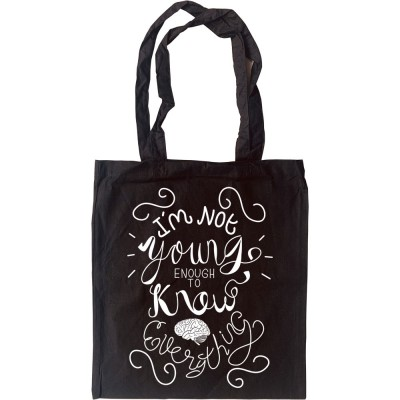 I Am Not Young Enough To Know Everything Tote Bag