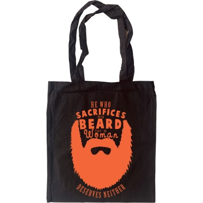 He Who Sacrifices His Beard For A Woman Deserves Neither Tote Bag
