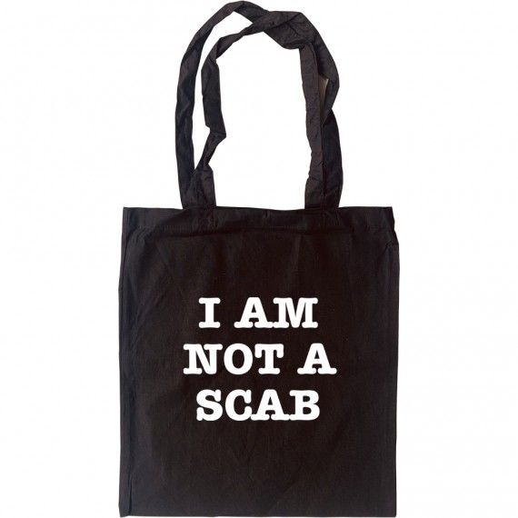 I Am Not A Scab Tote Bag
