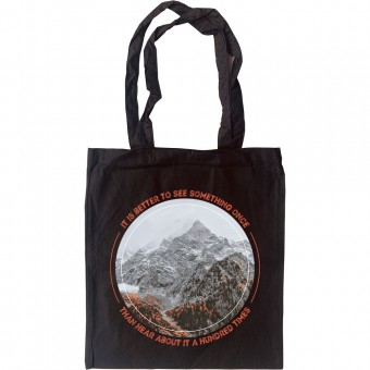 It Is Better To See Something Once Than Hear About It A Hundred Times Tote Bag