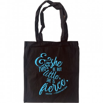 And Though She Be But Little, She Is Fierce Tote Bag
