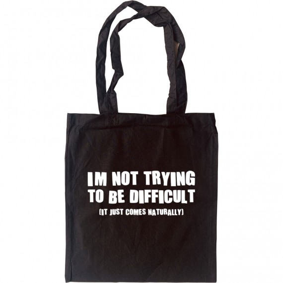 I'm Not Trying To Be Difficult Tote Bag