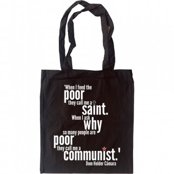 """""""When I Feed The Poor They Call Me A Saint..."""" Tote Bag"""