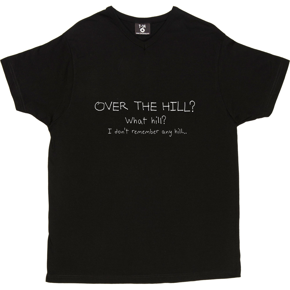 dbb362e2 Over The Hill? What Hill? I Don't Remember Any Hill... T-Shirt ...